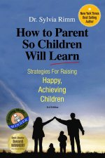 How to Parent So Children Will Learn: Strategies for Raising Happy, Achieving Children