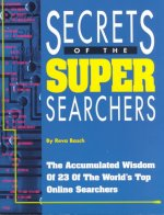 Secrets of the Super Searchers: The Accumulated Wisdom of 23 of the World's Top Online Searchers