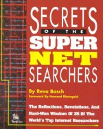 Secrets of the Super Net Searchers: The Reflections, Revelations and Hard-Won Wisdom of 35 of the World's Top Internet Researchers