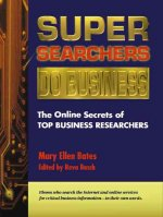 Super Searchers Do Business: The Online Secrets of Top Business Reseachers