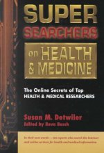 Super Searchers on Health and Medicine: The Online Secrets of Top Health and Medical Researchers