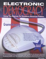 Electronic Democracy: Using the Internet to Transform American Politics