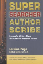 Super Searcher, Author, Scribe: Successful Writers Share Their Internet Research Secrets