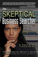 The Skeptical Business Searcher: The Information Advisor's Guide to Evaluating Web Data, Sites, and Sources