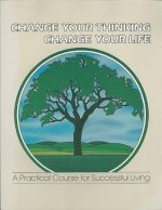 Change Your Thinking, Change Your Life: A Practical Course in Successful Living, Volume 5