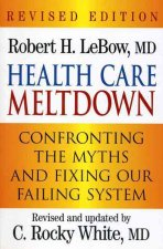 Health Care Meltdown: Confronting the Myths and Fixing Our Failing System