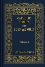 Catholic Stories for Boys and Girls, Volume 1
