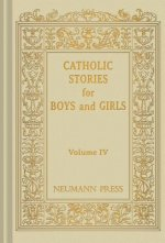 Catholic Stories for Boys and Girls, Volume IV