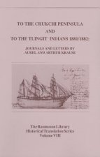 To the Chukchi Peninsula and to the Tlingit Indians, 1881/1882: Journals and Letters by Aurel and Arthur Krause