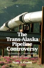 The Trans-Alaskan Pipeline Controversy: Technology, Conservation, and the Frontier
