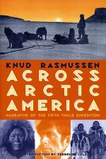 Across Arctic America: Narrative of the Fifth Thule Expedition