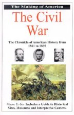 The Making of America the Civil War: The Chronicle of American History from 1861 to 1865