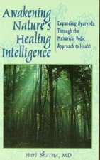 Awakening Nature's Healing Intelligence: Expanding Ayurveda Through the Maharisi Vedic Approach to Health