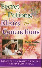 Secret Potions, Elixirs & Concoctions: Botanical & Aromatic Recipes for Mind, Body & Soul