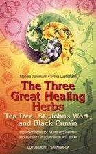 The Three Great Healing Herbs: Tea Tree, St. Johns Wort, and Black Cumin