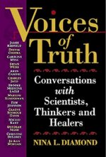 Voices of Truth: Conversations with Scientists, Thinkers and Healers