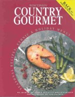 Wisconsin Country Gourmet: Seasonal Recipes, Ethnic & Holiday Menus
