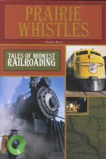 Prairie Whistles: Tales of Midwest Railroading