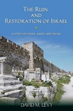 The Ruin and Restoration of Israel: A Study of Hosea, Amos, and Micah