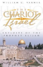The Chariot of Israel: Exploits of the Prophet of Elijah