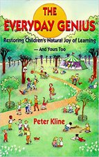 The Everyday Genius: Restoring Children's Natural Joy of Learning