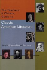 The Teachers & Writers Guide to Classic American Literature