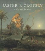 Jasper F. Cropsey: Artist and Architect: Paintings, Drawings, and Photographs from the Collections of the Newington-Cropsey Foundation an