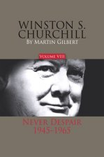 Winston S. Churchill, Volume 8: Never Despair, 1945-1965