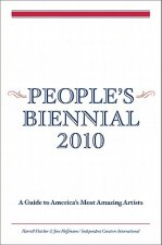 People's Biennial: A Guide to America's Most Amazing Artists
