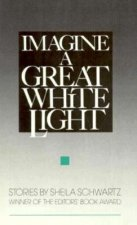 Imagine a Great White Light: Stories