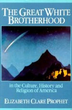 The Great White Brotherhood: In the Culture, History and Religion of America