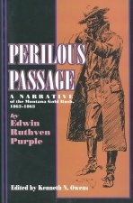 Perilous Passage (PB): A Narrative of the Montana Gold Rush, 1862-1863
