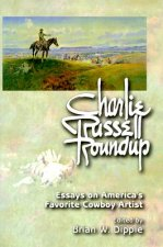 Charlie Russell Roundup (PB): Essays on America's Favorite Cowboy Artist