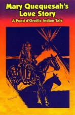 Mary Quequesah's Love Story: A Pend D'Oreille Indian Tale