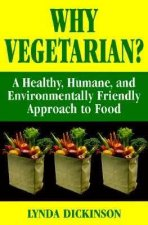 Why Vegetarian? a Healthy, Humane, and Environmentally Friendly Approach to Food