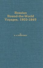 Russian Round-The-World Voyages, 1803-1849: With a Summary of Later Voyages to 1867