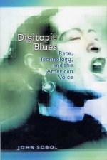 Digitopia Blues: Race, Technology, and the American Voice