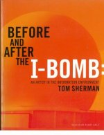 Before and After the I-Bomb: An Artist in the Information Environment
