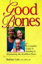 Good Bones: The Complete Guide to Building and Maintaining the Healthiest Bones