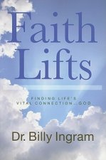 Faith Lifts: Finding Life's Vital Connection ... God