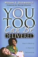 You Too Can Be Delivered: Keys to Walking in Personal Deliverance