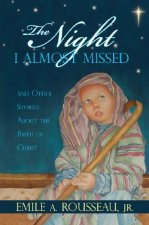 The Night I Almost Missed: And Other Stories about the Birth of Christ