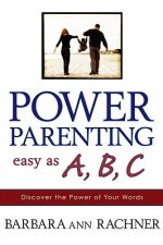 Power Parenting: Easy as A, B, C: Discover the Power of Your Words
