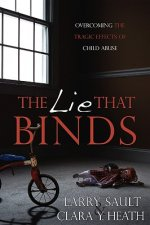 The Lie That Binds: Overcoming the Tragic Effects of Child Abuse
