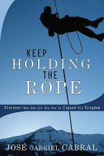 Keep Holding the Rope: Discover How God Can Use You to Expand His Kingdom