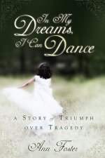 In My Dreams, I Can Dance: A Story of Triumph Over Tragedy