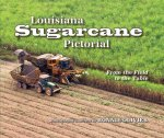 Louisiana Sugarcane Pictorial: From the Field to the Table