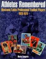 Athletes Remembered: Mexicano/Latino Professional Football Players 1929-1970