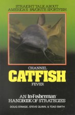 Channel Catfish Fever: An In-Fisherman Handbook of Strategies