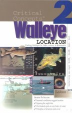 Walleye Location: Finding Walleyes in Lakes, Rivers, and Reservoirs: Expert Advice from North America's Leading Authority on Freshwater